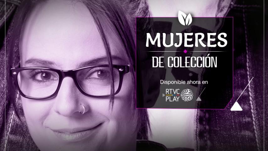 Mujeres de Colección en RTVCPlay