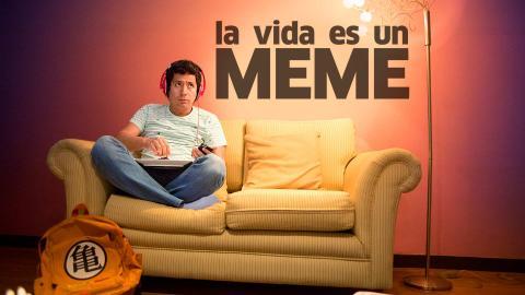 'La vida es un meme'