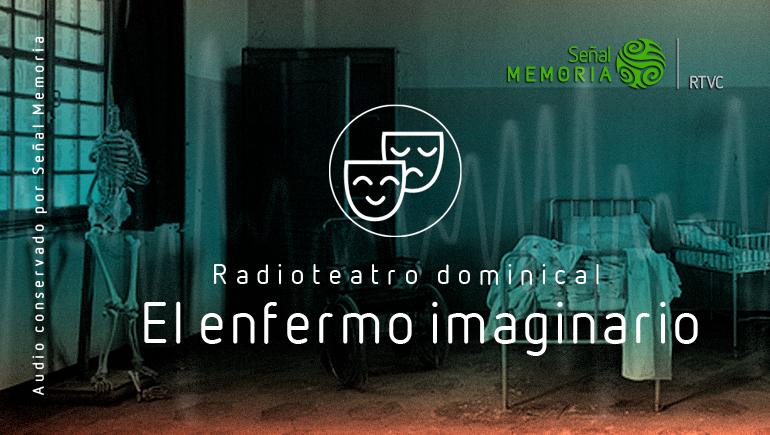 """Radioteatro dominical: """" El enfermo imaginario"""""""