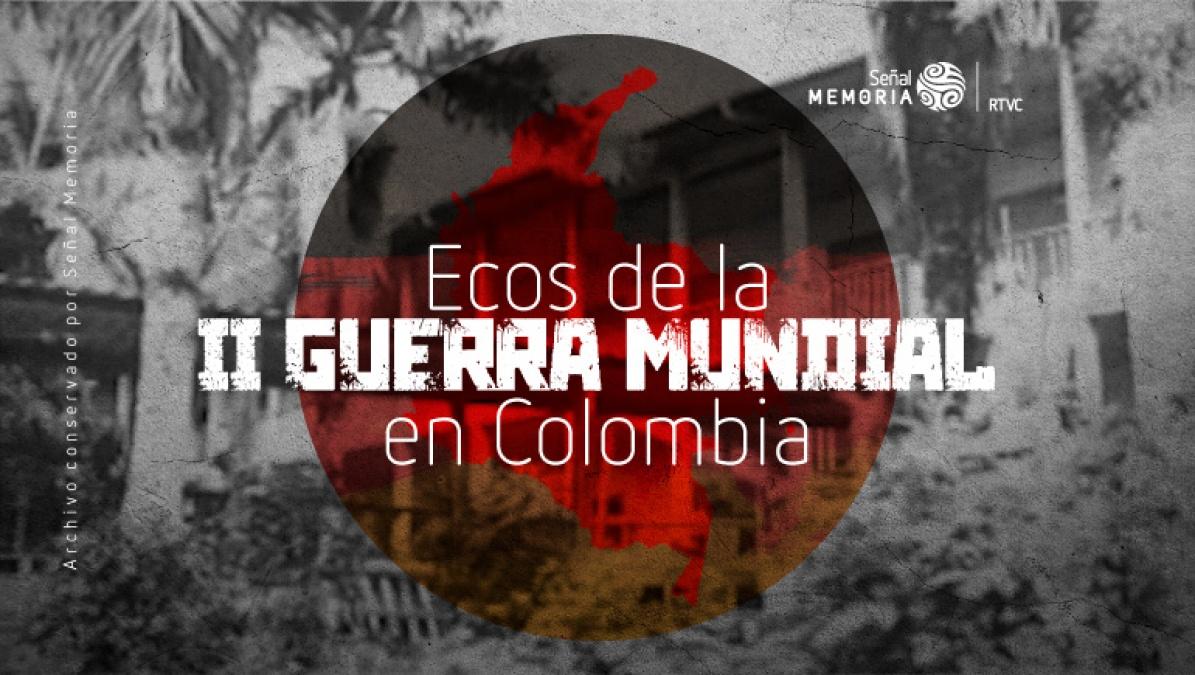 Ecos de la II Guerra Mundial en Colombia