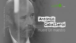 Antonio Caballero: muere un maestro