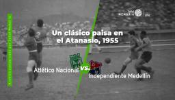 Clásico Paisa de 1955 en el Atanasio Girardot de Medellín