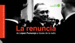 La renuncia de López Pumarejo a través de la radio
