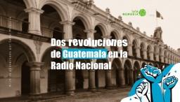 Dos revoluciones de Guatemala en la Radio Nacional