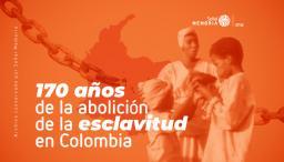 170 años de la abolición de la esclavitud en Colombia