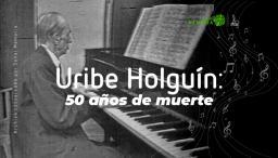 Uribe Holguín: 50 años de muerte