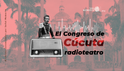 El Congreso de Cúcuta en radioteatro