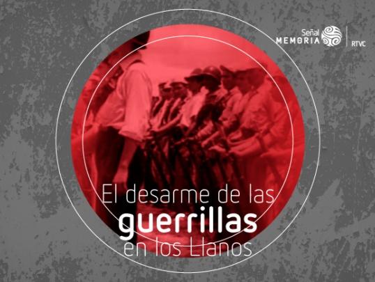 El desarme de las guerrillas en los Llanos