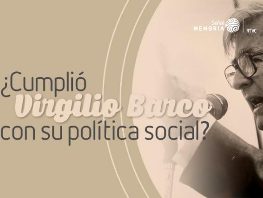 ¿Cumplió Virgilio Barco con su política social?