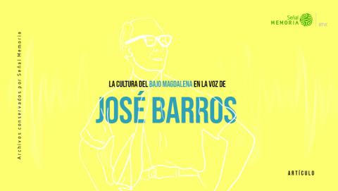 La cultura del bajo Magdalena en la voz de José Barros