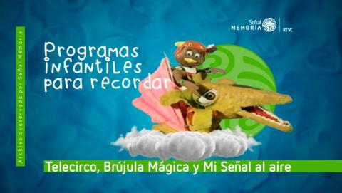 Telecirco, Brújula Mágica y Mi Señal al aire programas que recuerdan la infancia