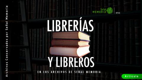 Librerías y libreros en los archivos de Señal Memoria