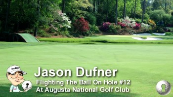Jason Dufner: Flighting The Ball On Hole #12 At Augusta National