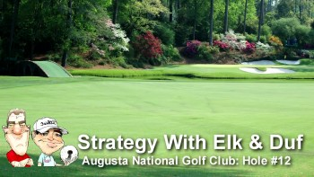 Strategy With Elk & Duf At Augusta National - Hole #12
