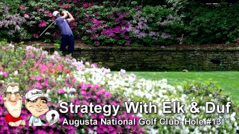 Strategy With Elk & Duf At Augusta National - Hole #13