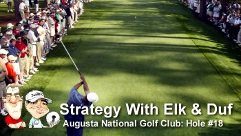 Strategy With Elk & Duf At Augusta National - Hole #18