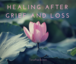 Healing After Grief and Loss