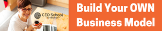 Build Your OWN Business Model - A CEO School for Women™ DIY Course