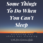 Some Things To Do When You Can't Sleep (instead of stressing out about not sleeping)