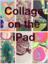 Collage on the iPad, Feb. 2018