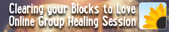 Clearing Your Blocks to Love - Group Online Healing Session