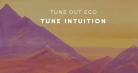 Tune Out Ego, Tune Intuition
