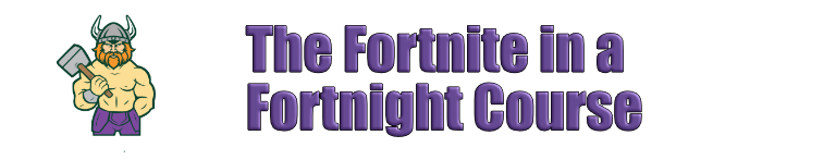 The Fortnite in a Fortnight Course