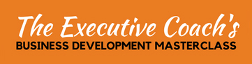 The Executive Coach's Business Development Masterclass