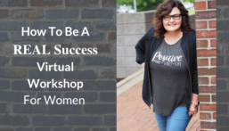 How to Be A REAL Success Virtual Workshop for Women