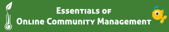 Essentials of Online Community Management