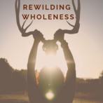 ReWilding Wholeness (S4)