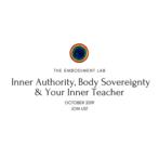 Embodiment Lab October 2019: Inner Authority, Body Sovereignty & Your Inner Teacher