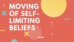 Moving Out of Self-Limiting Beliefs
