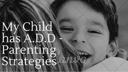 My Child has A.D.D or A.D.H.D. - Parenting Strategies