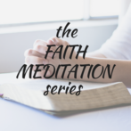 The Faith Meditation Series
