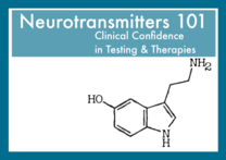 Neurotransmitters 101: Clinical Confidence in Testing & Therapies
