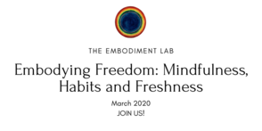 The Embodiment Lab March 2020: Embodying Freedom - Mindfulness, Habits & Freshness