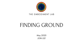 Embodiment Lab May 2020: Finding Ground