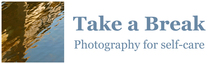 Take a Break: Photography for Self-care