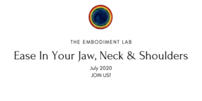 Embodiment Lab July 2020: Ease in Your Jaw, Neck & Shoulders