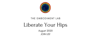 The Embodiment Lab August 2020: Liberate Your Hips