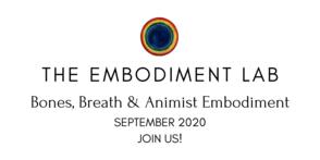 The Embodiment Lab September 2020: Bones, Breath & Animist Embodiment