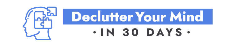 Declutter Your Mind in 30 Days
