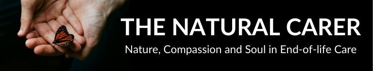 The Natural Carer - Nature, Compassion and Soul in End of Life Care
