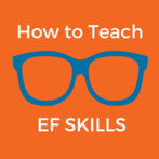 How to Teach Children and Teens Executive Functioning Skills