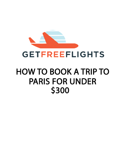 How To Book A Trip To Paris For $266