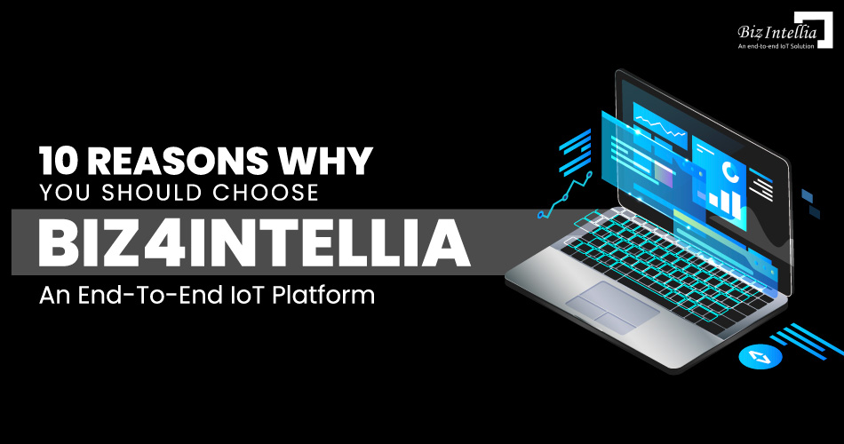 10-reasons-why-you-should-choose-biz4Intellia-an-end-to-end-iot-platform