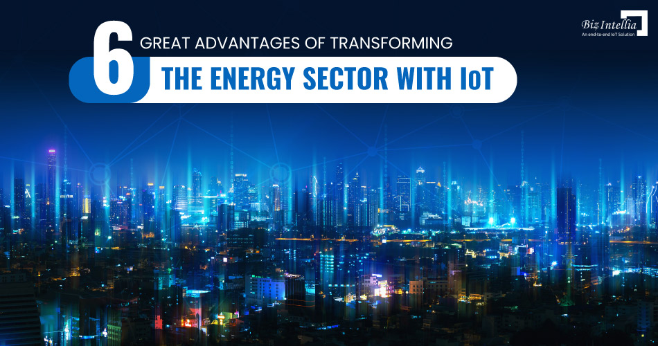 6-great-advantages-of-transforming-the-energy-sector-with-iot