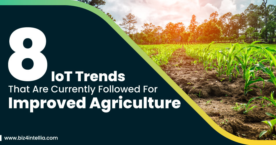 8-iot-trends-that-are-currently-followed-for-improved-agriculture