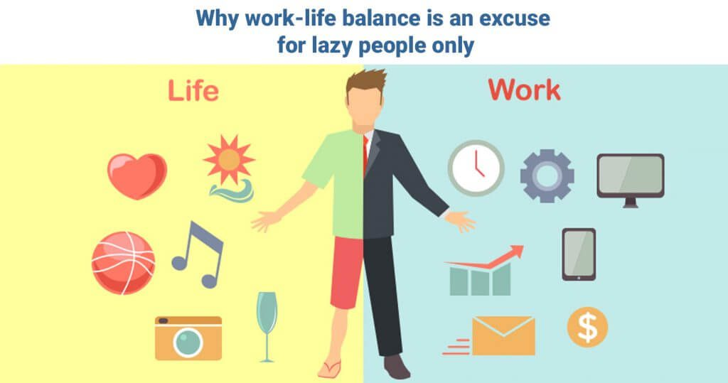 why-work-life-balance-is-an-excuse-for-lazy-people-only